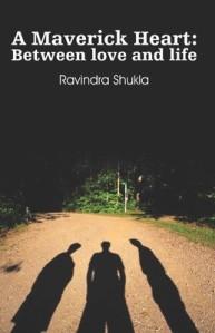 A Maverick Heart : Ravindra Shukla